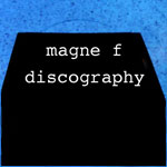 Click for Magne F Discography